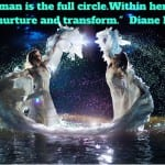 _A strong woman is the full circle. Within her is the power to create, nurture, and transform._ Diane%