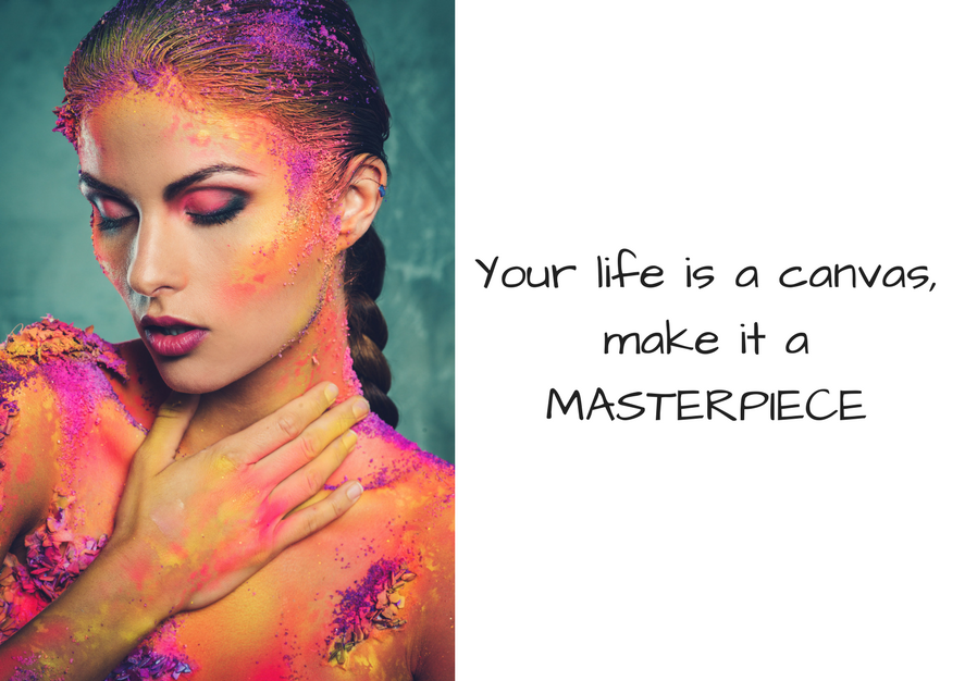 Your life is a canvas,make it a MASTERPIECE